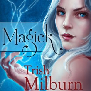 Magick audiobook by Trish Milburn