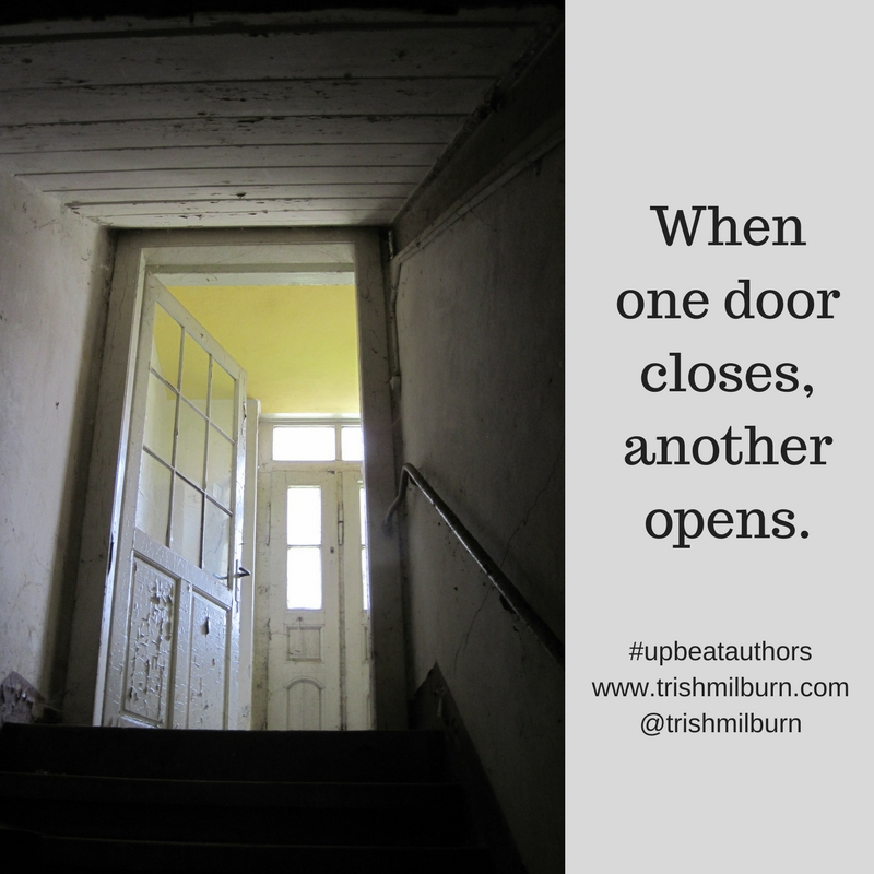 This week\u0027s #UpbeatAuthors topic is \u201cWhen one door closes another one opens.\u201d It\u0027s one of those sayings that can be annoying when you\u0027ve just had a door ... & When One Door Closes | Blog | Author Trish Milburn