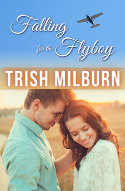 Falling for the Flyboy by Trish Milburn