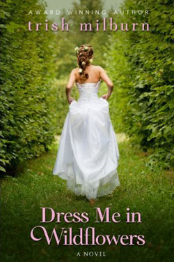 Dress Me in Wildflowers by Trish Milburn